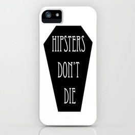 HIPSTERS DON'T DIE iPhone Case