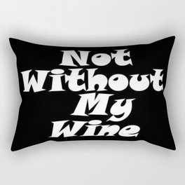 Not Without My Wine Rectangular Pillow