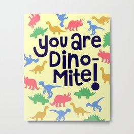 You are Dino-mite! Metal Print