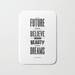 The Future Belongs to Those Who Believe in the Beauty of Their Dreams modern home room wall decor Bath Mat