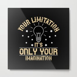 Imagination Is Your Only Limitation Metal Print