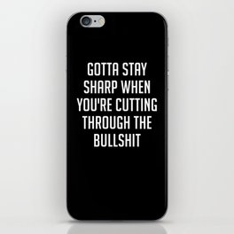 Gotta Stay Sharp When You're Cutting Through The Bullshit iPhone Skin