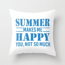 Summer Makes Me Happy You Not So Much wb Throw Pillow