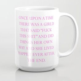 Once upon a time she said fuck this (10) Coffee Mug