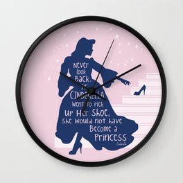 Never look back. If Cinderella went to pick up her shoe, she would not had become a princess Wall Clock