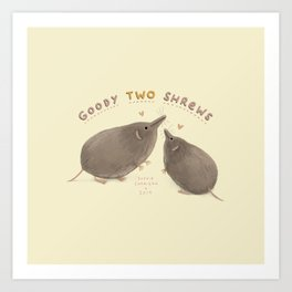 Goody Two Shrews Art Print