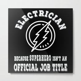 Electrician because superhero isnt a job Metal Print