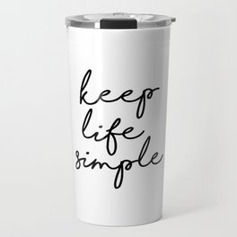 Keep Life Simple Black and White Typography Print Beautiful Inspirational Happy Life Quote Travel Mug