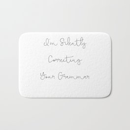 Funny Quote, I'm Silently Correcting Your Grammar Mug Bath Mat