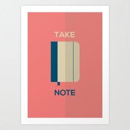 TAKE NOTE Art Print