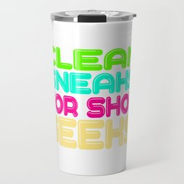 """For Clean Shoes Freaks """"Clean Sneaks For Shoe Geeks"""" T-shirt Design Geeky Shoes Sneakers Cleans Travel Mug"""