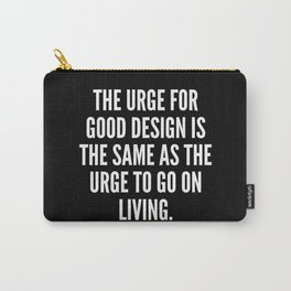 The urge for good design is the same as the urge to go on living Carry-All Pouch
