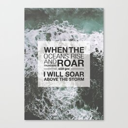 WHEN THE OCEANS RISE AND THUNDERS ROAR WITH YOU I WILL SOAR ABOVE THE STORM Canvas Print