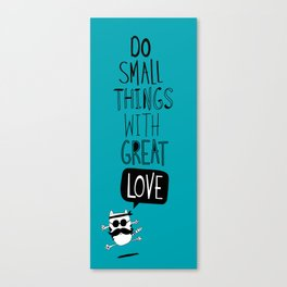do small things with great love Canvas Print