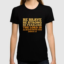 Be Brave Be Strong Be Fearless The Lord is Always With You T-shirt