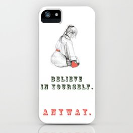 Believe in yourself. Anyway iPhone Case