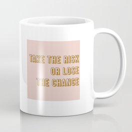 take the risk Coffee Mug