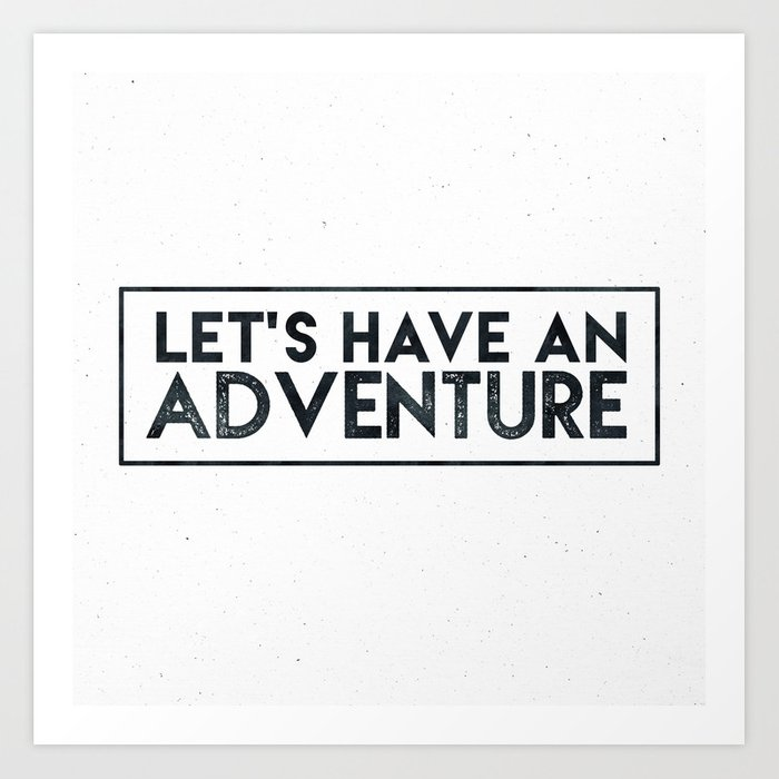Let's Have an Adventure Quote Art Print