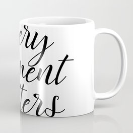 Every Moment Matters Quote Coffee Mug