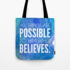 Mark 9:23. All things are possible to him who believes. Tote Bag