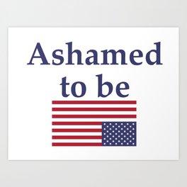 Ashamed to be (an American) Art Print