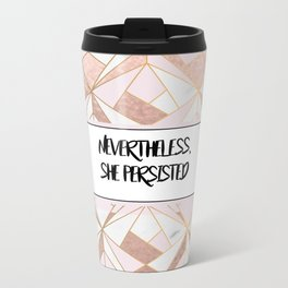 Nevertheless she persisted - rose gold marble geo Metal Travel Mug