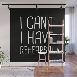 I Can't I Have Rehearsal Wall Mural