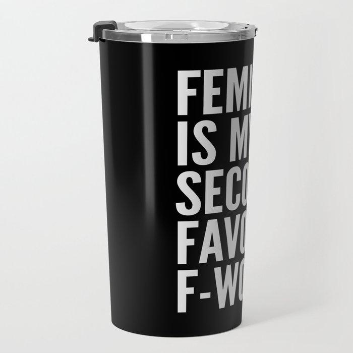 Feminist is My Second Favorite F-Word (Black) Travel Mug