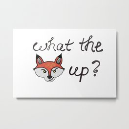 what the fox up? Metal Print