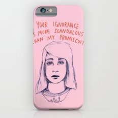 Your ignorance is more scandalous than my promiscuity Slim Case iPhone 6