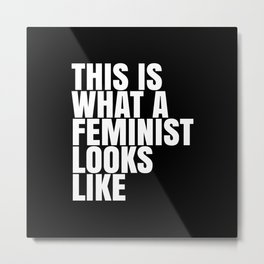 This is What a Feminist Looks Like (Black & White) Metal Print