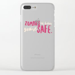 Zombies Eat Brainds, Youre safe! Clear iPhone Case