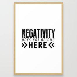 Negativity Does Not Belong Here Framed Art Print