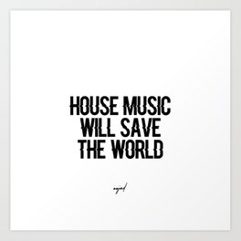 House Music Will Save The World Art Print