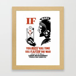 If You Must Kill Time - Kill It After The War Framed Art Print