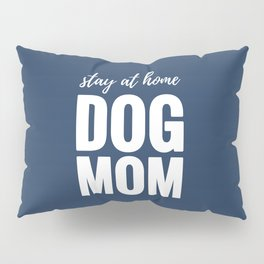 Stay At Home Dog Mom Pillow Sham