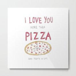 i love you more than pizza Metal Print