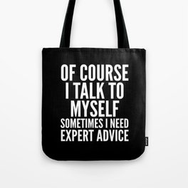 Of Course I Talk To Myself Sometimes I Need Expert Advice (Black & White) Tote Bag