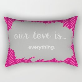 OUR LOVE IS EVERTHING Rectangular Pillow