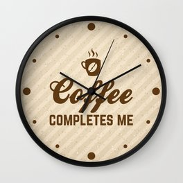 Coffee Completes Me Funny Slogan Wall Clock
