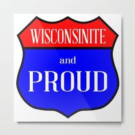Wisconsinite And Proud Metal Print