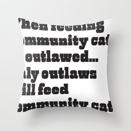 When feeding community cats is outlawed... (BLACK type on light garments) Throw Pillow