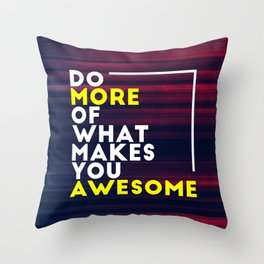 Do more of what makes you awesome!  Throw Pillow