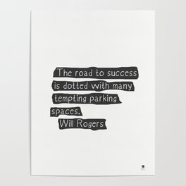 """""""The road to success is dotted with many tempting parking spaces.""""  Will Rogers Poster"""