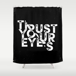 Trust your Eyes Shower Curtain