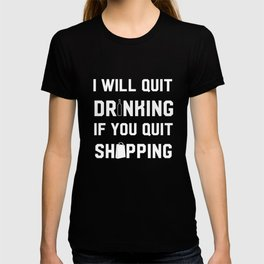 I Will Quit Drinking If You Quit Shopping Addict T-Shirt T-shirt