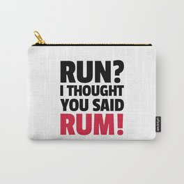 Thought You Said Rum Funny Quote Carry-All Pouch