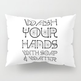 Wash Your Hands With Soap And Water. Stop The Virus Pillow Sham