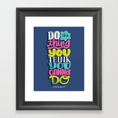 Do The Thing You Think You Cannot Do Framed Art Print