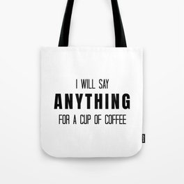 I Will Say Anything for a Cup of Coffee Tote Bag